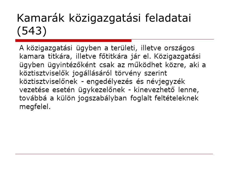 Kamarák közigazgatási feladatai (543) A közigazgatási ügyben a területi, illetve országos kamara titkára, illetve főtitkára jár el. Közigazgatási ügyb