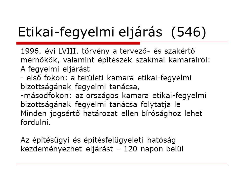 Etikai-fegyelmi eljárás (546) 1996. évi LVIII. törvény a tervező- és szakértő mérnökök, valamint építészek szakmai kamaráiról: A fegyelmi eljárást - e