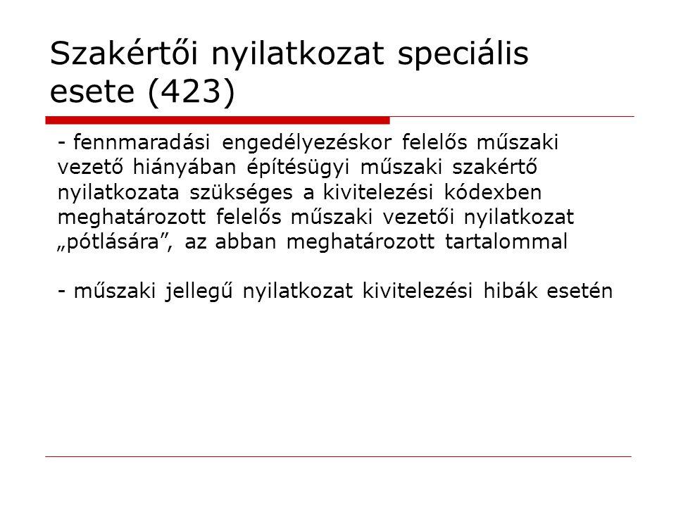 Szakértői nyilatkozat speciális esete (423) - fennmaradási engedélyezéskor felelős műszaki vezető hiányában építésügyi műszaki szakértő nyilatkozata s