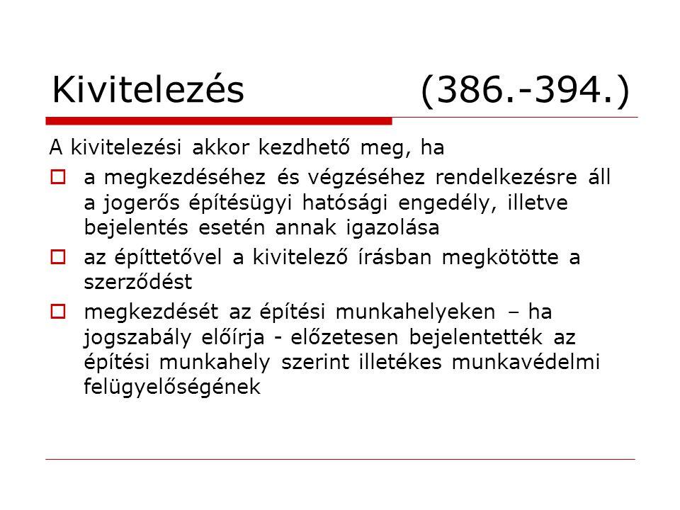 Kivitelezés (386.-394.) A kivitelezési akkor kezdhető meg, ha  a megkezdéséhez és végzéséhez rendelkezésre áll a jogerős építésügyi hatósági engedély