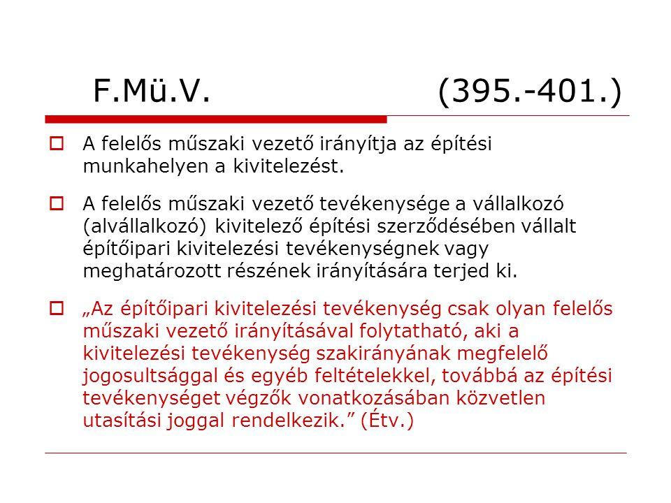 F.Mü.V. (395.-401.)  A felelős műszaki vezető irányítja az építési munkahelyen a kivitelezést.  A felelős műszaki vezető tevékenysége a vállalkozó (