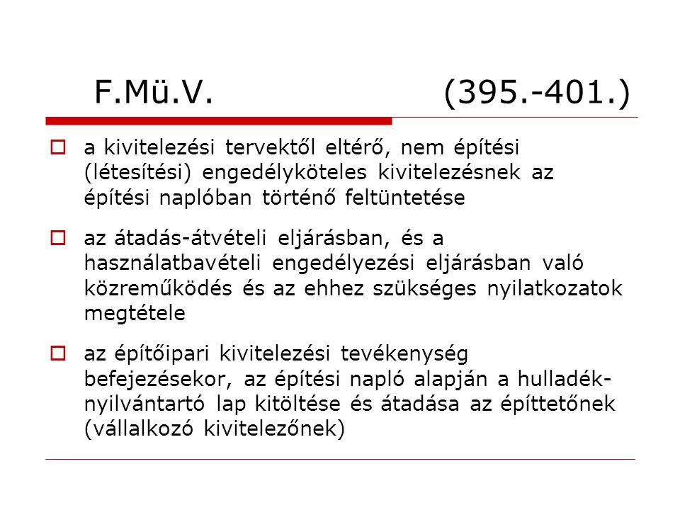 F.Mü.V. (395.-401.)  a kivitelezési tervektől eltérő, nem építési (létesítési) engedélyköteles kivitelezésnek az építési naplóban történő feltüntetés