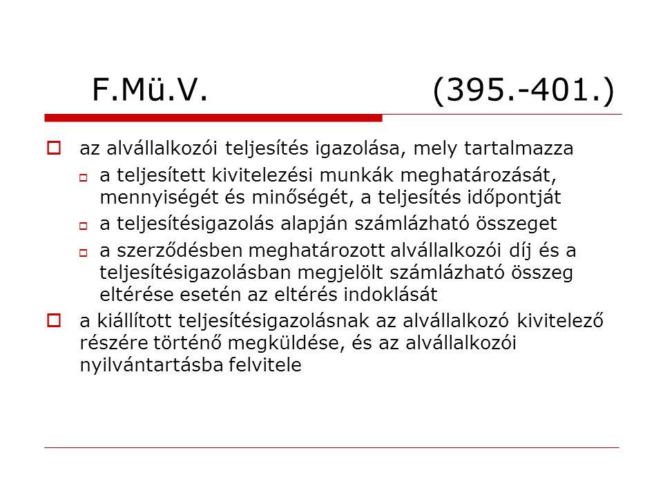 F.Mü.V. (395.-401.)  az alvállalkozói teljesítés igazolása, mely tartalmazza  a teljesített kivitelezési munkák meghatározását, mennyiségét és minős