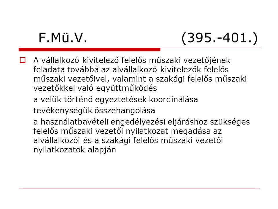 F.Mü.V. (395.-401.)  A vállalkozó kivitelező felelős műszaki vezetőjének feladata továbbá az alvállalkozó kivitelezők felelős műszaki vezetőivel, val