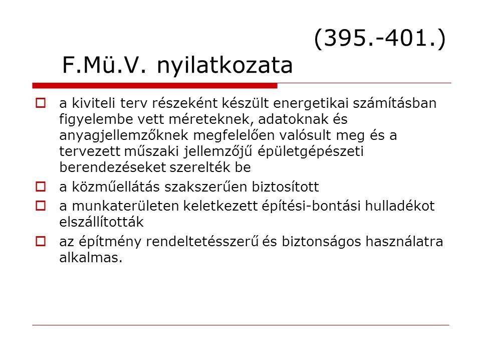 (395.-401.) F.Mü.V. nyilatkozata  a kiviteli terv részeként készült energetikai számításban figyelembe vett méreteknek, adatoknak és anyagjellemzőkne