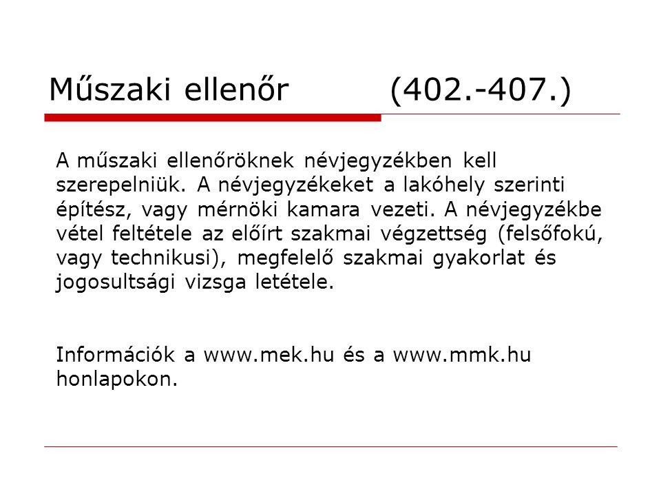Műszaki ellenőr (402.-407.) A műszaki ellenőröknek névjegyzékben kell szerepelniük. A névjegyzékeket a lakóhely szerinti építész, vagy mérnöki kamara