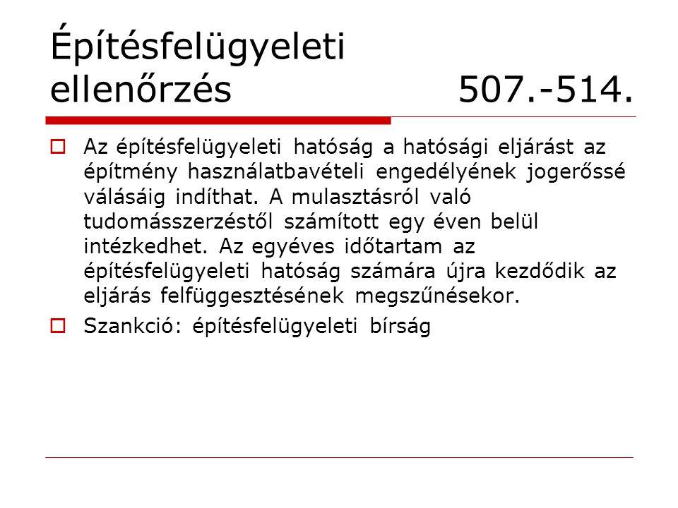 Építésfelügyeleti ellenőrzés 507.-514.  Az építésfelügyeleti hatóság a hatósági eljárást az építmény használatbavételi engedélyének jogerőssé válásái