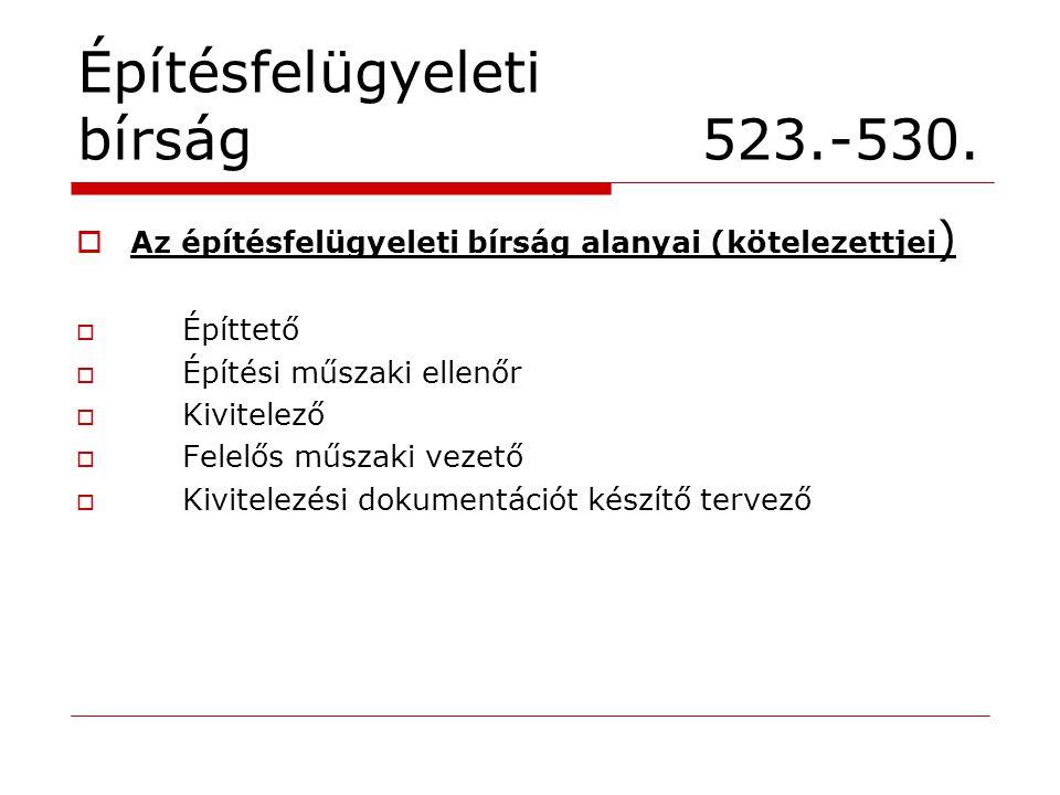 Építésfelügyeleti bírság 523.-530.  Az építésfelügyeleti bírság alanyai (kötelezettjei )  Építtető  Építési műszaki ellenőr  Kivitelező  Felelős