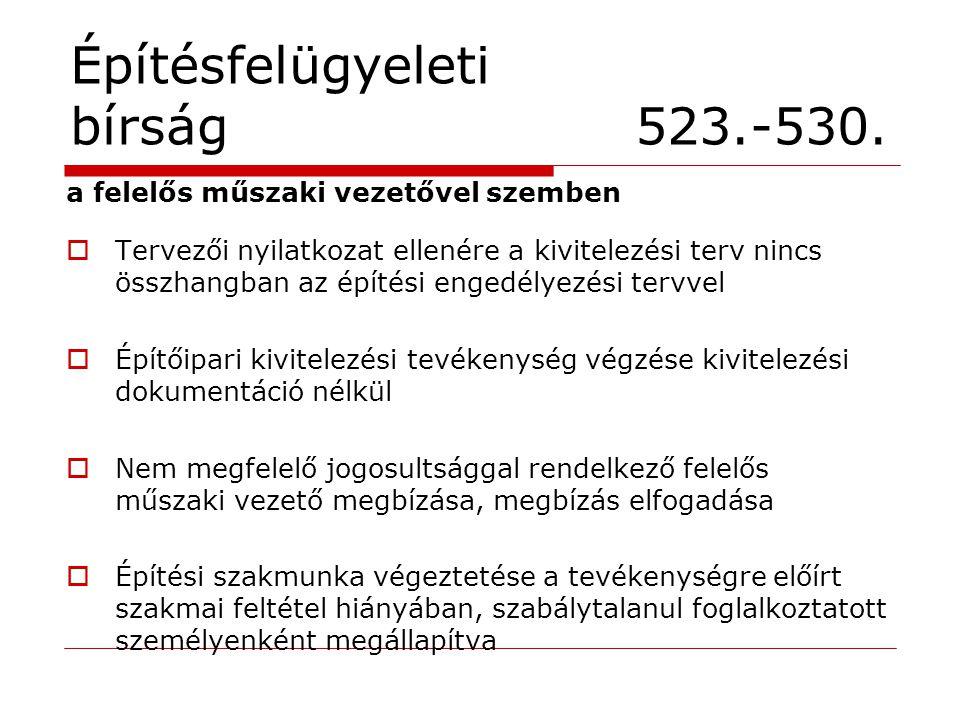 Építésfelügyeleti bírság 523.-530. a felelős műszaki vezetővel szemben  Tervezői nyilatkozat ellenére a kivitelezési terv nincs összhangban az építés