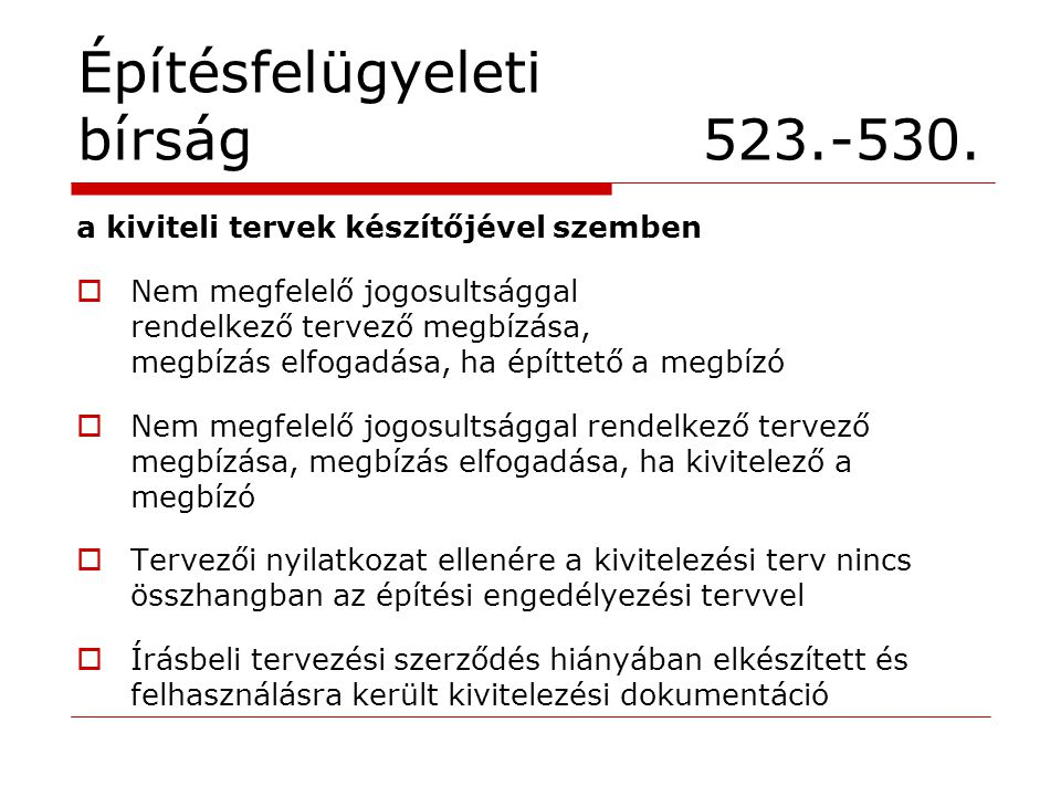 Építésfelügyeleti bírság 523.-530. a kiviteli tervek készítőjével szemben  Nem megfelelő jogosultsággal rendelkező tervező megbízása, megbízás elfoga
