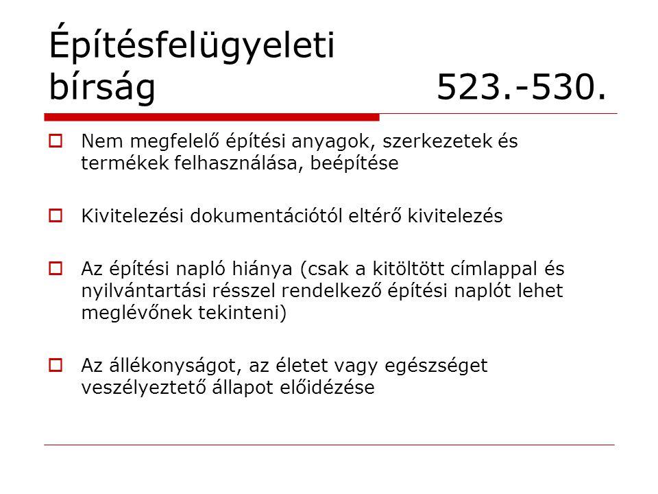 Építésfelügyeleti bírság 523.-530.  Nem megfelelő építési anyagok, szerkezetek és termékek felhasználása, beépítése  Kivitelezési dokumentációtól el