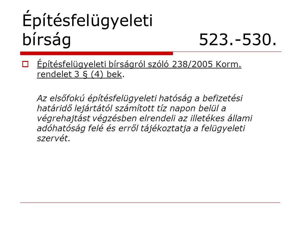 Építésfelügyeleti bírság 523.-530.  Építésfelügyeleti bírságról szóló 238/2005 Korm. rendelet 3 § (4) bek. Az elsőfokú építésfelügyeleti hatóság a be