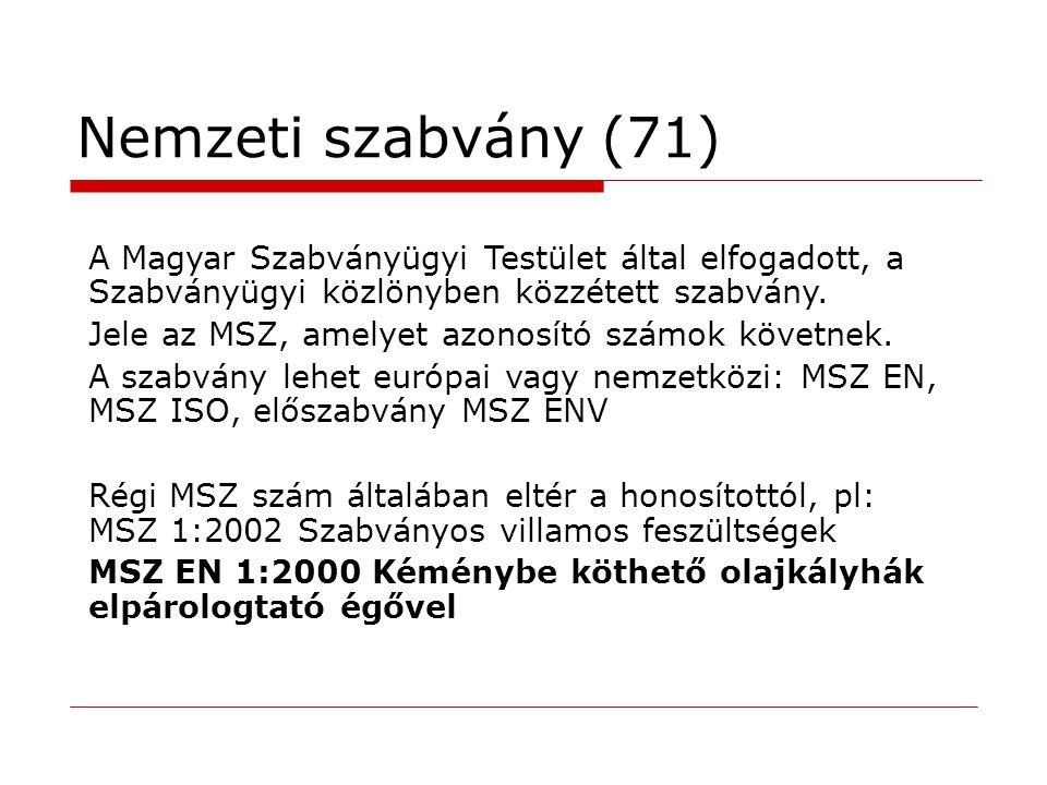 Nemzeti szabvány (71) A Magyar Szabványügyi Testület által elfogadott, a Szabványügyi közlönyben közzétett szabvány. Jele az MSZ, amelyet azonosító sz