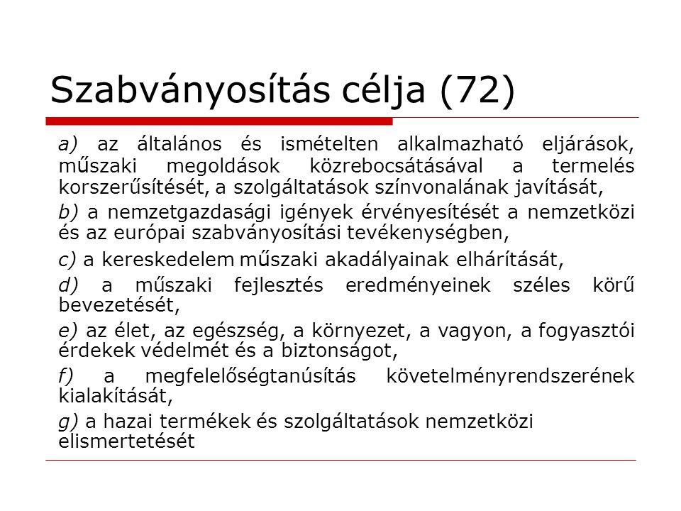 Szabványosítás célja (72) a) az általános és ismételten alkalmazható eljárások, m ű szaki megoldások közrebocsátásával a termelés korszerűsítését, a s