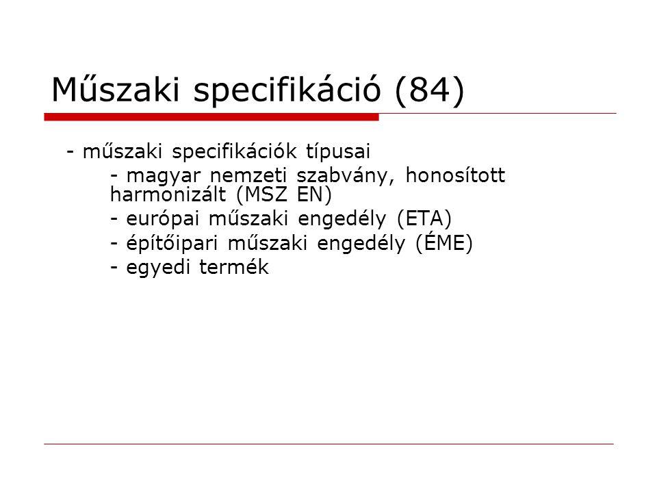 Műszaki specifikáció (84) - műszaki specifikációk típusai - magyar nemzeti szabvány, honosított harmonizált (MSZ EN) - európai műszaki engedély (ETA) - építőipari műszaki engedély (ÉME) - egyedi termék