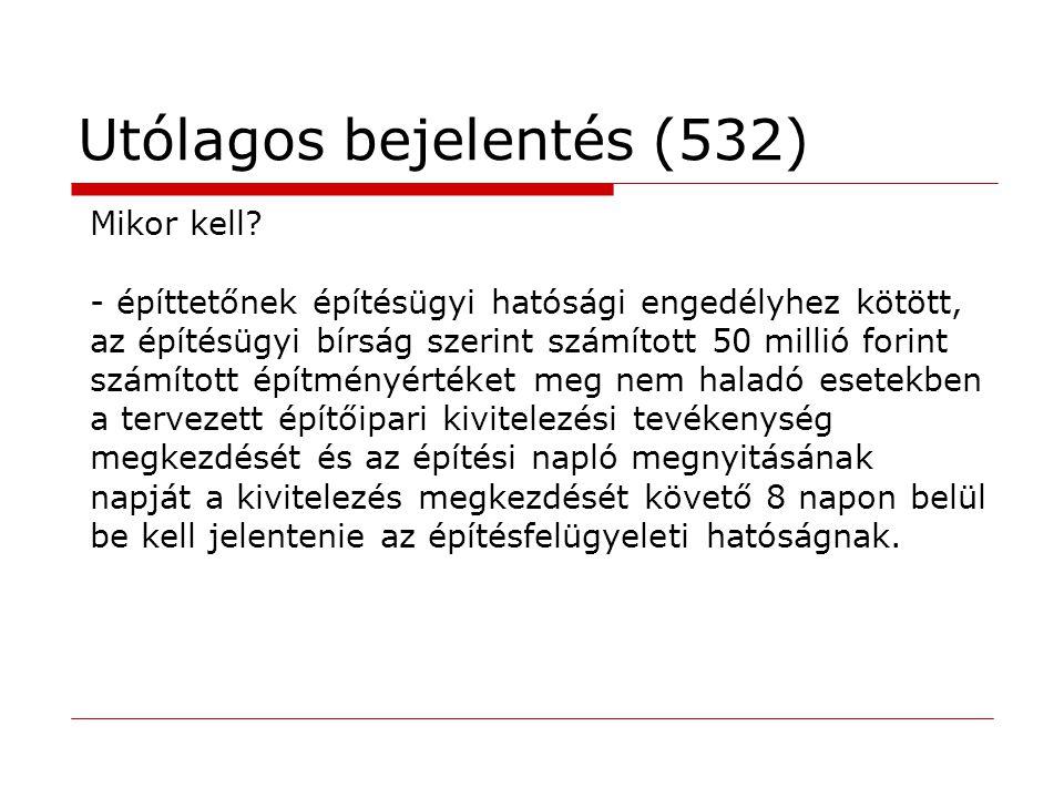 Utólagos bejelentés (532) Mikor kell? - építtetőnek építésügyi hatósági engedélyhez kötött, az építésügyi bírság szerint számított 50 millió forint sz