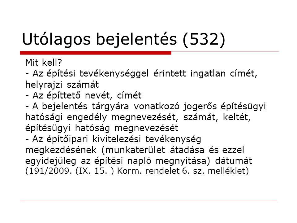 Utólagos bejelentés (532) Mit kell? - Az építési tevékenységgel érintett ingatlan címét, helyrajzi számát - Az építtető nevét, címét - A bejelentés tá