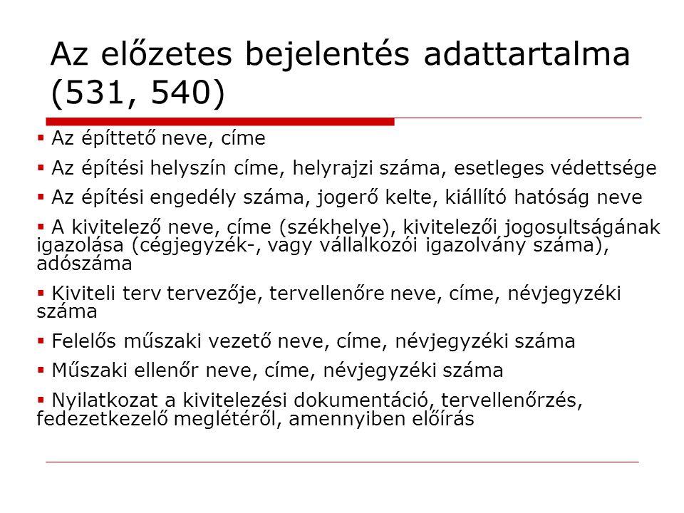 Az előzetes bejelentés adattartalma (531, 540)  Az építtető neve, címe  Az építési helyszín címe, helyrajzi száma, esetleges védettsége  Az építési
