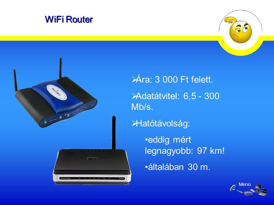 WiFi Router  Ára: 3 000 Ft felett.  Adatátvitel: 6,5 - 300 Mb/s.  Hatótávolság: •eddig mért legnagyobb: 97 km! •általában 30 m. Menü