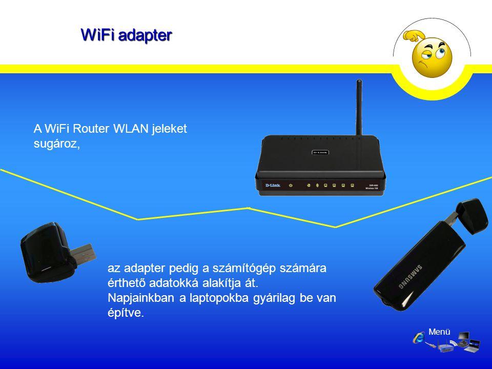 WiFi adapter Menü A WiFi Router WLAN jeleket sugároz, az adapter pedig a számítógép számára érthető adatokká alakítja át. Napjainkban a laptopokba gyá