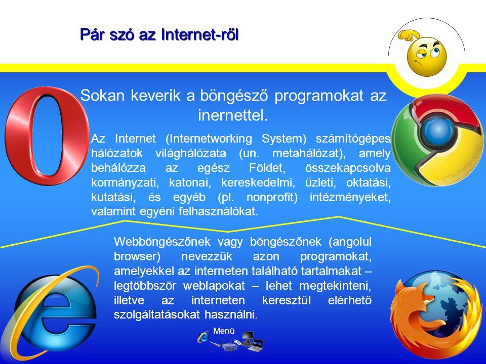 Pár szó az Internet-ről Az Internet (Internetworking System) számítógépes hálózatok világhálózata (un. metahálózat), amely behálózza az egész Földet,