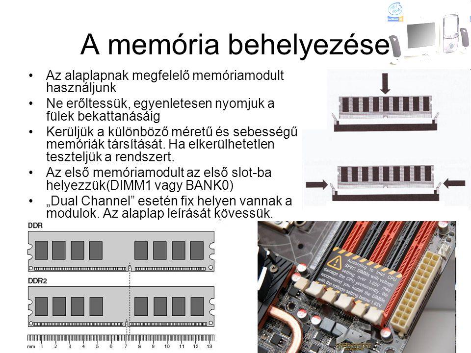 A memória behelyezése •Az alaplapnak megfelelő memóriamodult használjunk •Ne erőltessük, egyenletesen nyomjuk a fülek bekattanásáig •Kerüljük a különb