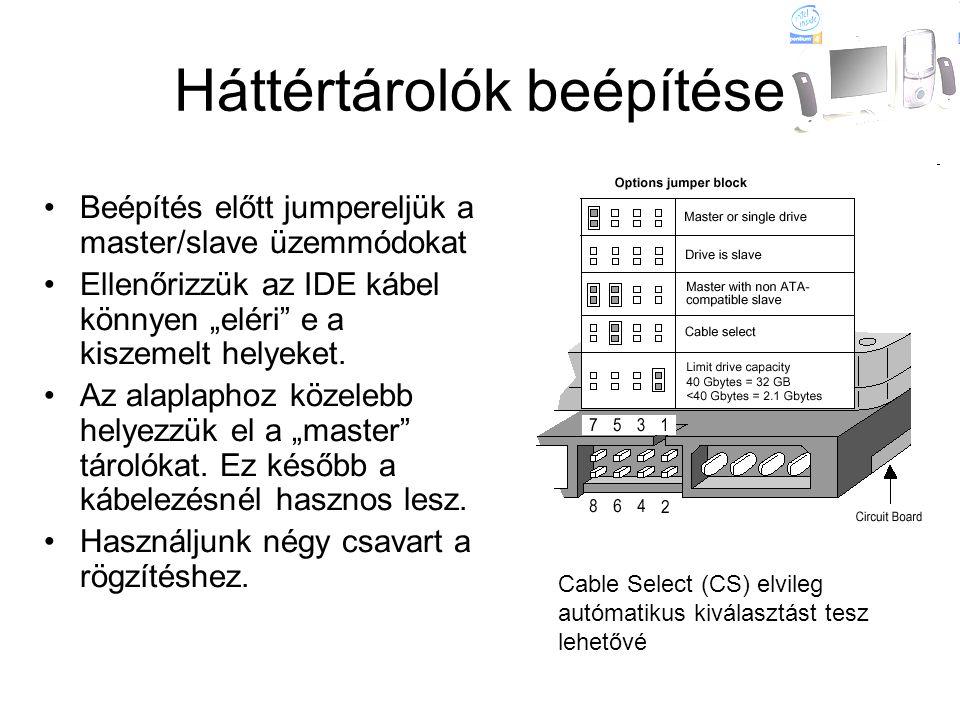 """Háttértárolók beépítése •Beépítés előtt jumpereljük a master/slave üzemmódokat •Ellenőrizzük az IDE kábel könnyen """"eléri"""" e a kiszemelt helyeket. •Az"""