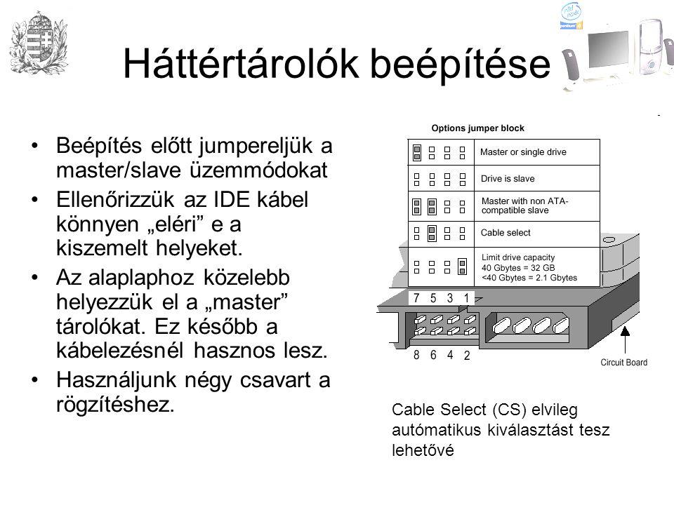 """Háttértárolók beépítése •Beépítés előtt jumpereljük a master/slave üzemmódokat •Ellenőrizzük az IDE kábel könnyen """"eléri e a kiszemelt helyeket."""