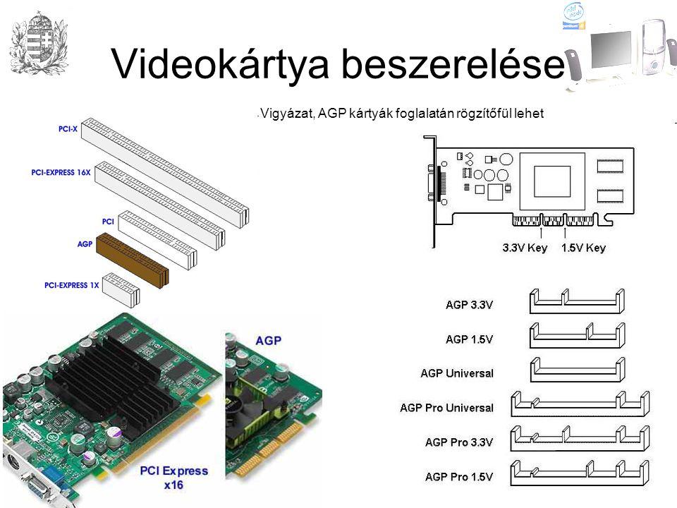 Videokártya beszerelése Vigyázat, AGP kártyák foglalatán rögzítőfül lehet