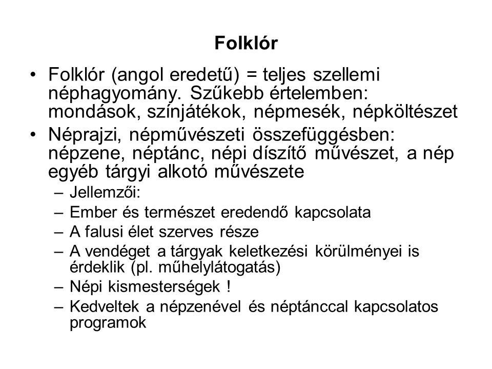 Folklór •Folklór (angol eredetű) = teljes szellemi néphagyomány. Szűkebb értelemben: mondások, színjátékok, népmesék, népköltészet •Néprajzi, népművés