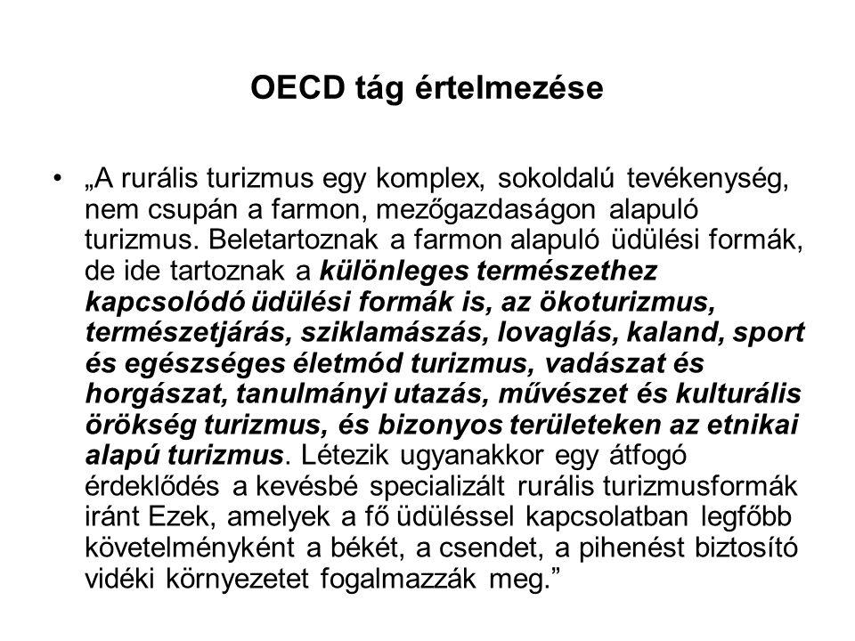 """OECD tág értelmezése •""""A rurális turizmus egy komplex, sokoldalú tevékenység, nem csupán a farmon, mezőgazdaságon alapuló turizmus. Beletartoznak a fa"""