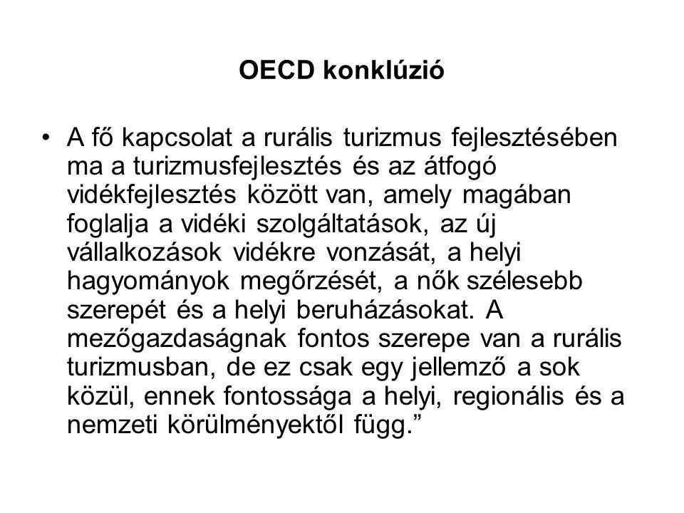 OECD konklúzió •A fő kapcsolat a rurális turizmus fejlesztésében ma a turizmusfejlesztés és az átfogó vidékfejlesztés között van, amely magában foglal