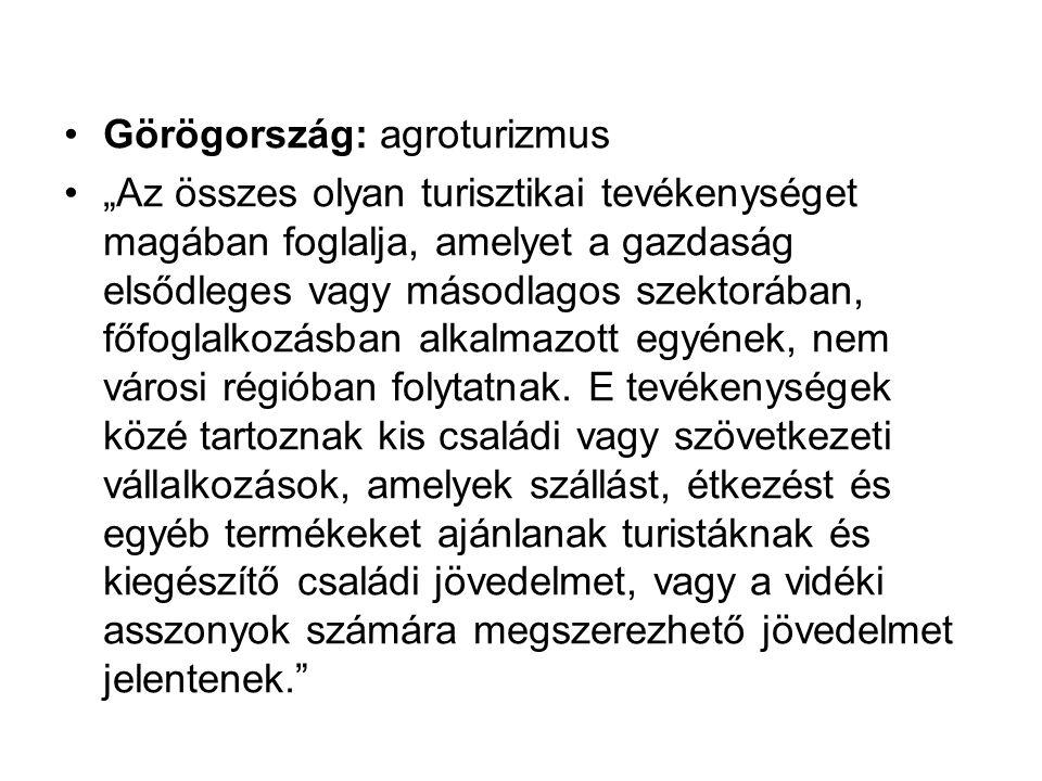 """•Görögország: agroturizmus •""""Az összes olyan turisztikai tevékenységet magában foglalja, amelyet a gazdaság elsődleges vagy másodlagos szektorában, fő"""