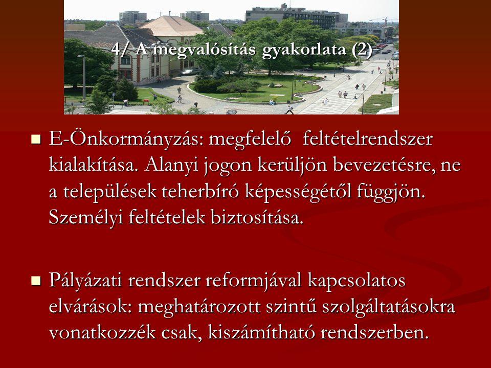 4/ A megvalósítás gyakorlata (2)  E-Önkormányzás: megfelelő feltételrendszer kialakítása. Alanyi jogon kerüljön bevezetésre, ne a települések teherbí