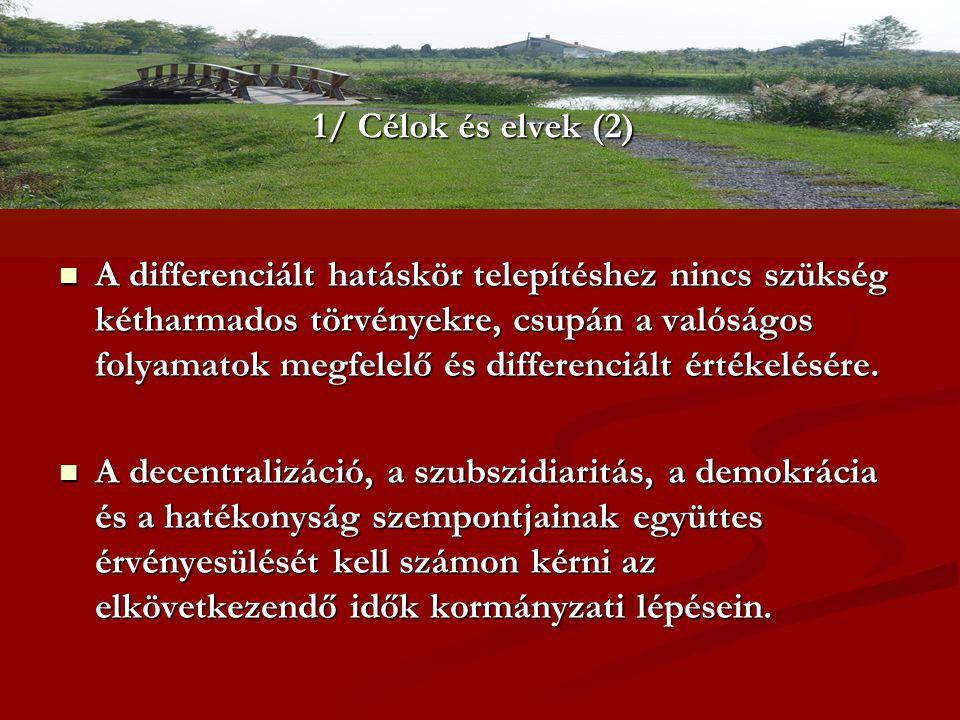 1/ Célok és elvek (2)  A differenciált hatáskör telepítéshez nincs szükség kétharmados törvényekre, csupán a valóságos folyamatok megfelelő és differ