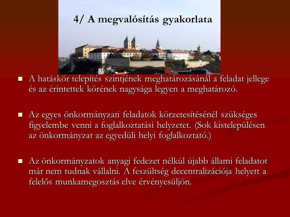 4/ A megvalósítás gyakorlata  A hatáskör telepítés szintjének meghatározásánál a feladat jellege és az érintettek körének nagysága legyen a meghatáro