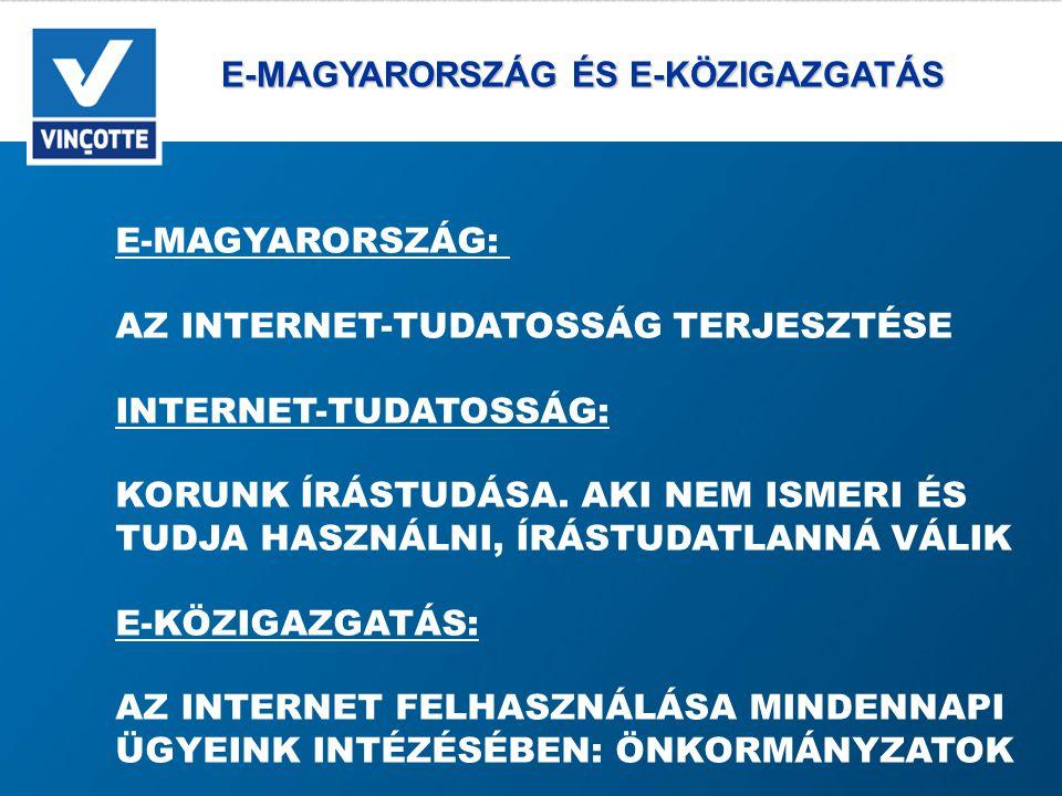 E-MAGYARORSZÁG ÉS E-KÖZIGAZGATÁS E-MAGYARORSZÁG ÉS E-KÖZIGAZGATÁS E-MAGYARORSZÁG: AZ INTERNET-TUDATOSSÁG TERJESZTÉSE INTERNET-TUDATOSSÁG: KORUNK ÍRÁSTUDÁSA.