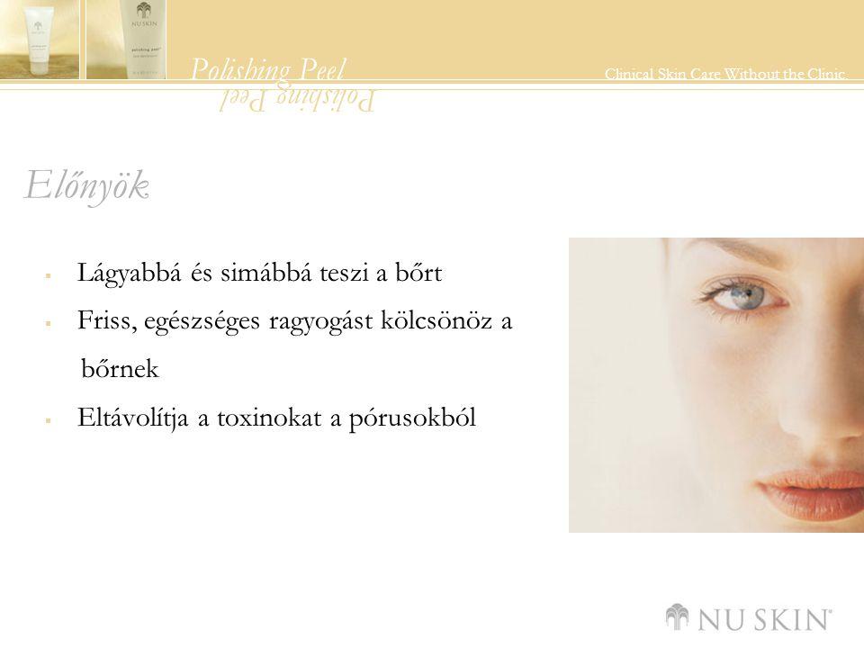 Polishing Peel Clinical Skin Care Without the Clinic. Polishing Peel Előnyök  Lágyabbá és simábbá teszi a bőrt  Friss, egészséges ragyogást kölcsönö