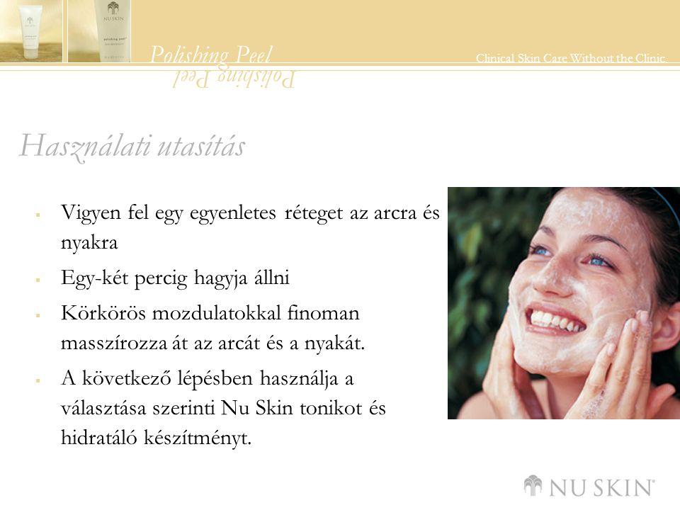 Polishing Peel Clinical Skin Care Without the Clinic. Polishing Peel Használati utasítás  Vigyen fel egy egyenletes réteget az arcra és nyakra  Egy-