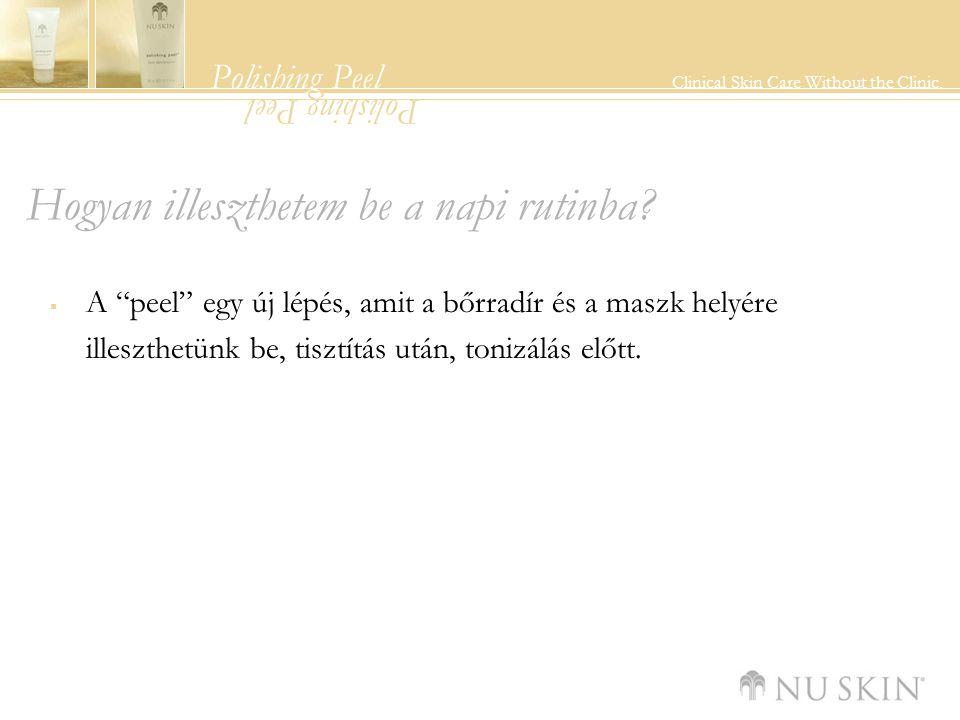 """Polishing Peel Clinical Skin Care Without the Clinic. Polishing Peel Hogyan illeszthetem be a napi rutinba?  A """"peel"""" egy új lépés, amit a bőrradír é"""