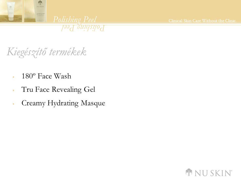 Polishing Peel Clinical Skin Care Without the Clinic. Polishing Peel Kiegészítő termékek  180º Face Wash  Tru Face Revealing Gel  Creamy Hydrating