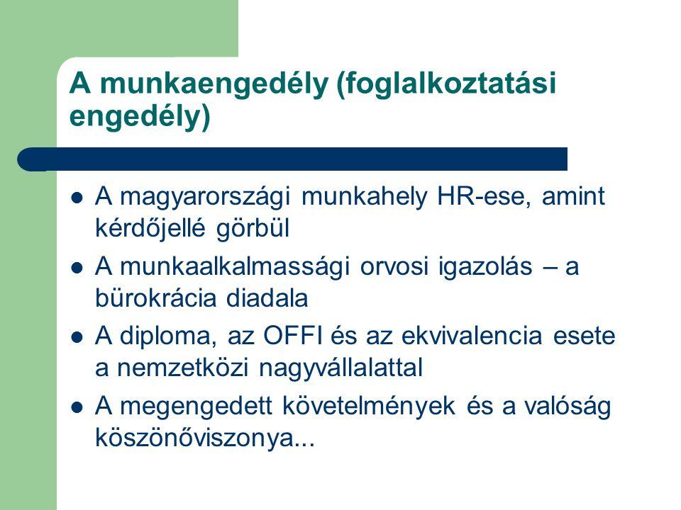 A munkaengedély (foglalkoztatási engedély)  A magyarországi munkahely HR-ese, amint kérdőjellé görbül  A munkaalkalmassági orvosi igazolás – a bürok