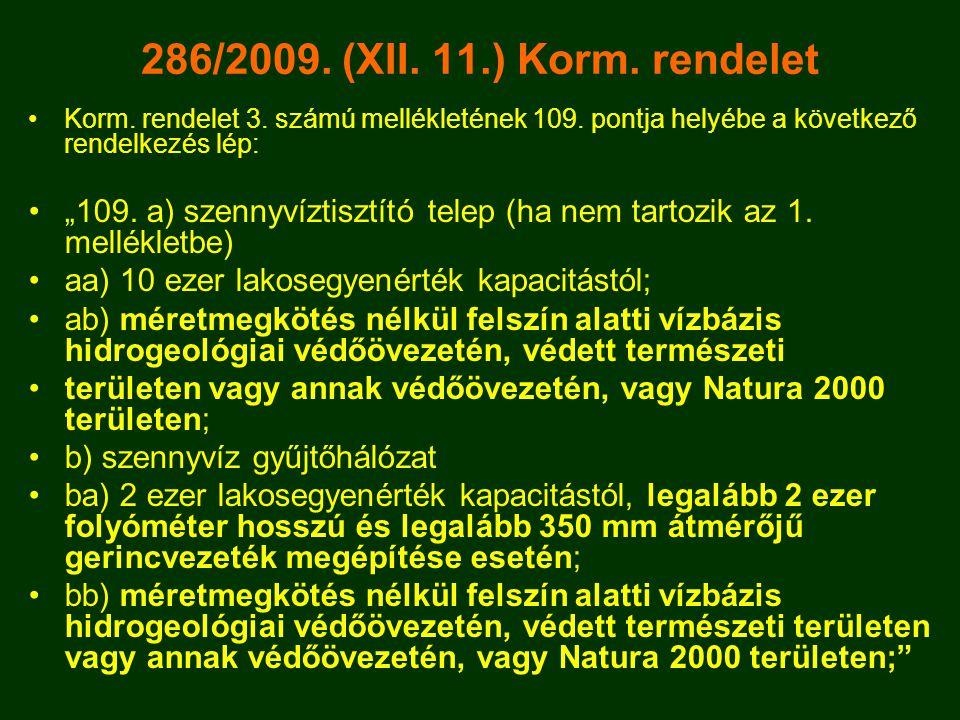 """286/2009. (XII. 11.) Korm. rendelet •Korm. rendelet 3. számú mellékletének 109. pontja helyébe a következő rendelkezés lép: •""""109. a) szennyvíztisztít"""