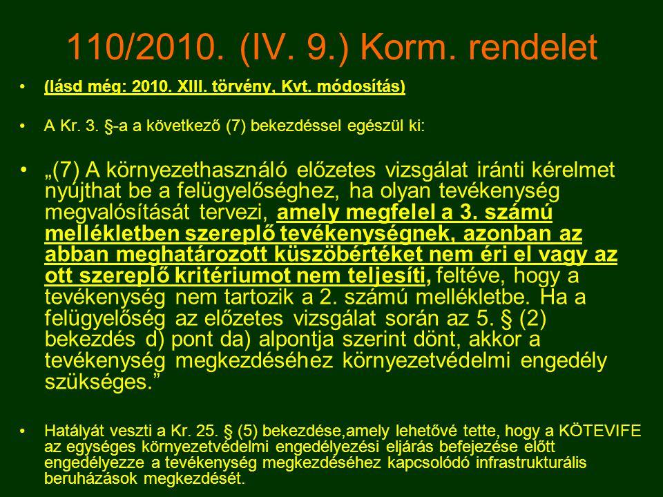 """110/2010. (IV. 9.) Korm. rendelet •(lásd még: 2010. XIII. törvény, Kvt. módosítás) •A Kr. 3. §-a a következő (7) bekezdéssel egészül ki: •""""(7) A körny"""