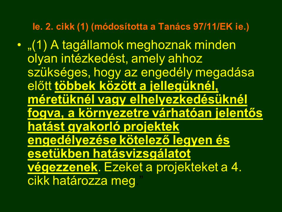 """Ie. 2. cikk (1) (módosította a Tanács 97/11/EK ie.) •""""(1) A tagállamok meghoznak minden olyan intézkedést, amely ahhoz szükséges, hogy az engedély meg"""