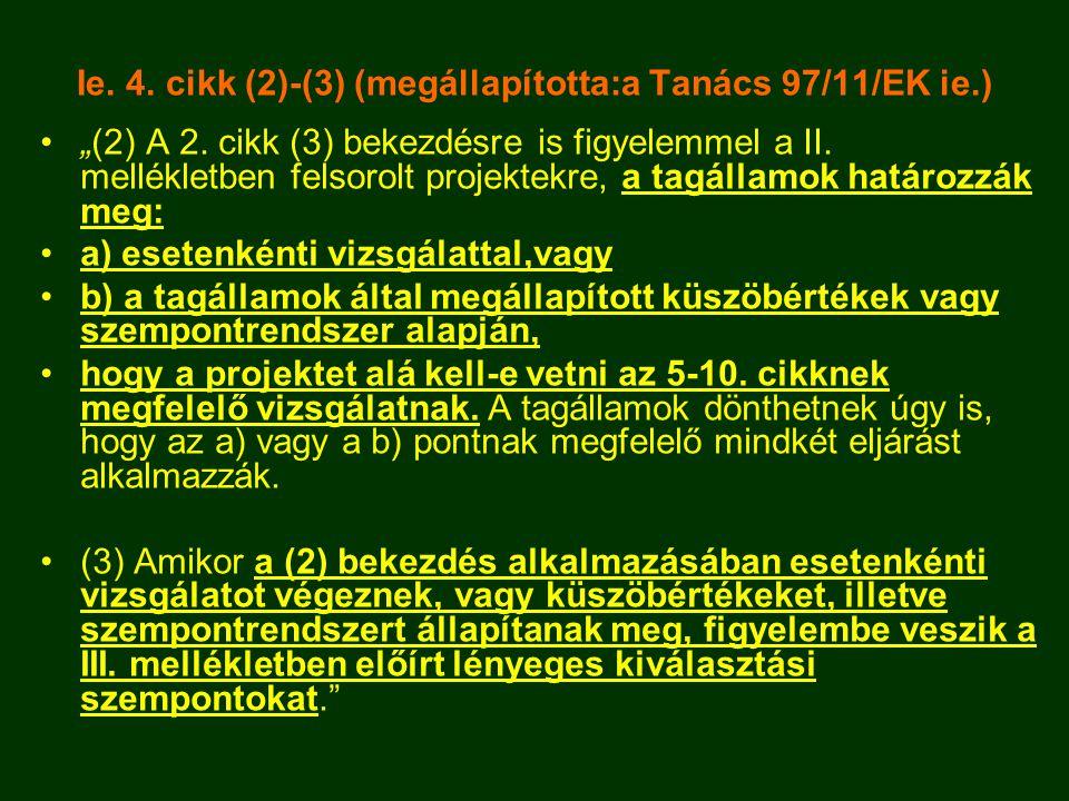 """Ie. 4. cikk (2)-(3) (megállapította:a Tanács 97/11/EK ie.) •""""(2) A 2. cikk (3) bekezdésre is figyelemmel a II. mellékletben felsorolt projektekre, a t"""