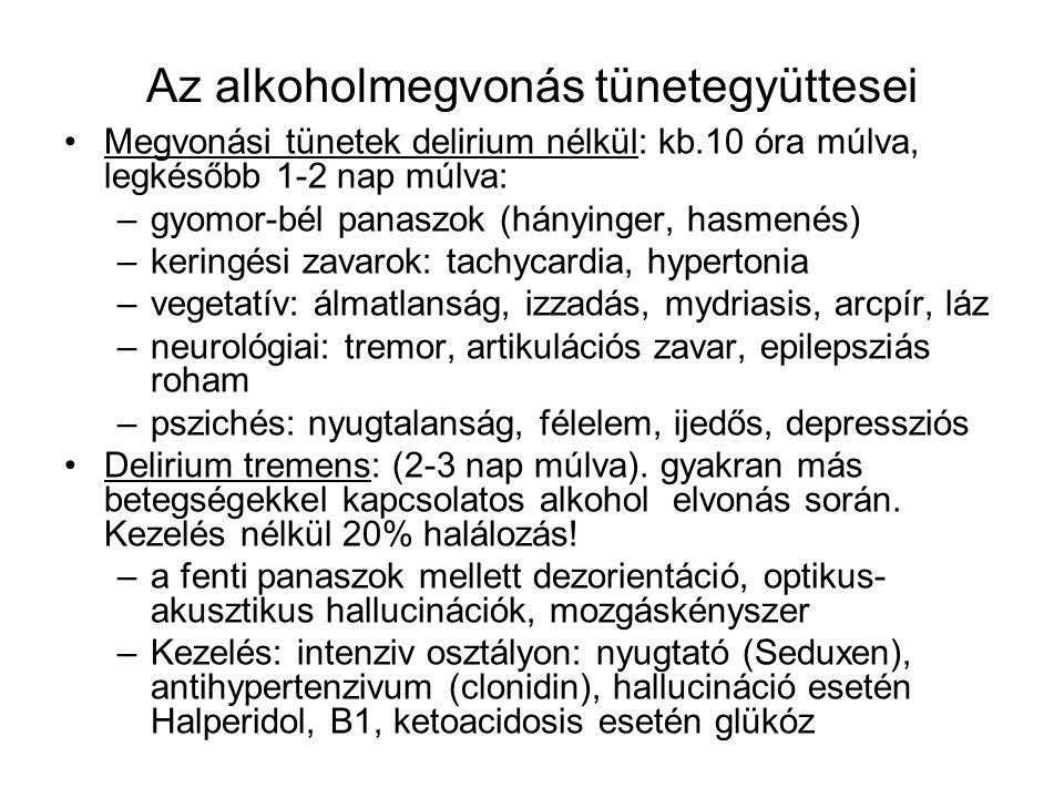 Az alkoholmegvonás tünetegyüttesei •Megvonási tünetek delirium nélkül: kb.10 óra múlva, legkésőbb 1-2 nap múlva: –gyomor-bél panaszok (hányinger, hasm