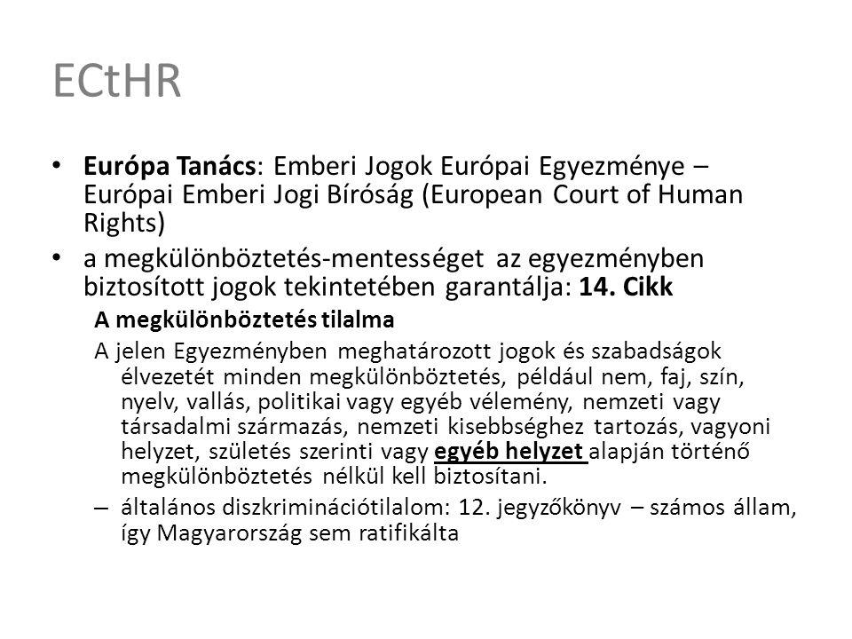ECtHR • Európa Tanács: Emberi Jogok Európai Egyezménye – Európai Emberi Jogi Bíróság (European Court of Human Rights) • a megkülönböztetés-mentességet