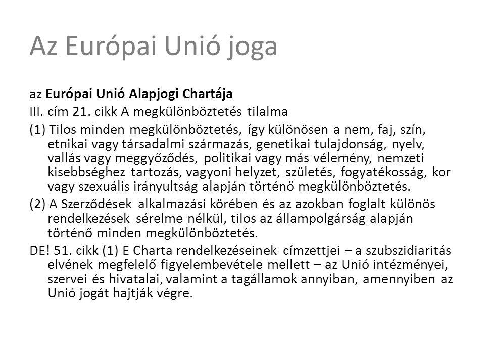 Az Európai Unió joga az Európai Unió Alapjogi Chartája III. cím 21. cikk A megkülönböztetés tilalma (1) Tilos minden megkülönböztetés, így különösen a