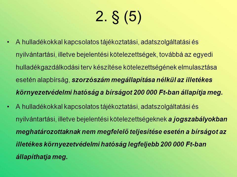 2. § (5) •A hulladékokkal kapcsolatos tájékoztatási, adatszolgáltatási és nyilvántartási, illetve bejelentési kötelezettségek, továbbá az egyedi hulla